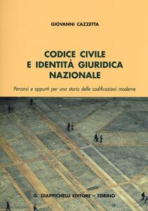 Codice civile e identità giuridica nazionale. Percorsi e appunti per una storia delle codificazioni moderne - Giovanni Cazzetta - copertina