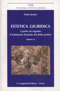 Libro Estetica giuridica. A partire da Legendre. Il fondamento funzionale del diritto positivo. Vol. 2 Paolo Heritier