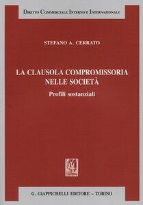 Libro La clausola compromissoria nelle società. Profili sostanziali Stefano A. Cerrato