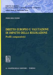 Libro Diritto europeo e valutazione di impatto della regolazione. Profili comparatistici Piercarlo Rossi