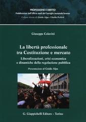 La libertà professionale tra Costituzione e mercato. Liberalizzazioni, crisi economica e dinamiche della regolazione pubblica