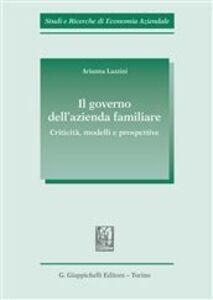 Foto Cover di Il governo dell'azienda familiare. Criticità, modelli e prospettive, Libro di Arianna Lazzini, edito da Giappichelli