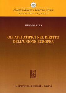 Libro Gli atti atipici nel diritto dell'Unione europea Piero De Luca