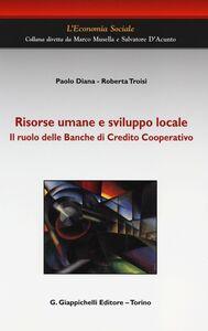 Libro Risorse umane e sviluppo locale. Il ruolo delle Banche di Credito Cooperativo Paolo Diana , Roberta Troisi