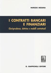 I contratti bancari e finanziari. Giurisprudenza, dottrina e modelli contrattuali - Patrizio Messina - copertina