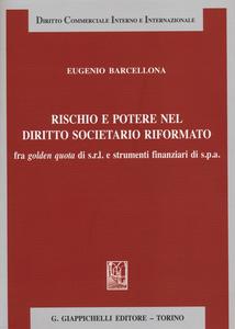 Libro Rischio e potere nel diritto societario riformato fra golden quota di s.r.l. e strumenti finanziari di s.p.a. Eugenio Barcellona