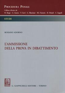 Libro L' ammissione della prova in dibattimento Rossano Adorno