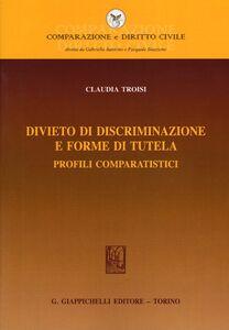 Foto Cover di Divieto di discriminazione e forme di tutela. Profili comparatistici, Libro di Claudia Troisi, edito da Giappichelli