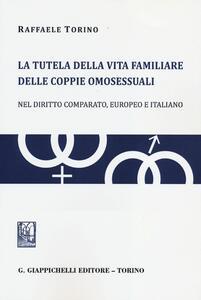 La tutela della vita familiare delle coppie omosessuali. Nel diritto comparato, europeo e italiano