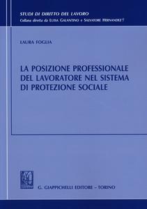 Libro La posizione professionale del lavoratore nel sistema di protezione sociale Laura Foglia