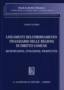 Lineamenti dell'ordinamento finanziario delle regioni di diritto comune. Ricostruzione, evoluzione, prospettive