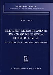 Libro Lineamenti dell'ordinamento finanziario delle regioni di diritto comune. Ricostruzione, evoluzione, prospettive Laura Letizia