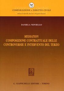 Foto Cover di Mediation. Composizione contrattuale delle controversie e intervento del terzo, Libro di Daniela Noviello, edito da Giappichelli