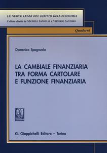 Libro La cambiale finanziaria tra forma cartolare e funzione finanziaria Domenico Spagnuolo