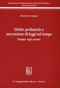 Libro Diritto probatorio e successione di leggi nel tempo. Tempus regit actum? Benedetta Galgani