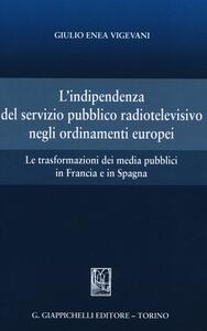 L' indipendenza del servizio pubblico radiotelevisivo negli ordinamenti europei. Le trasformazioni dei media pubblici in Francia e in Spagna