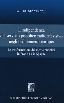 L indipendenza del servizio pubblico radiotelevisivo negli ordinamenti europei. Le trasformazioni dei media pubblici in Francia e in Spagna.pdf