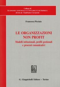Le organizzazioni non profit. Modelli istituzionali, profili gestionali e processi comunicativi