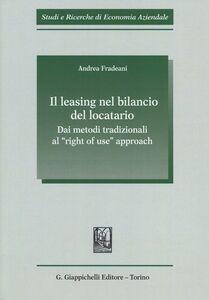 Libro Il leasing nel bilancio del locatario. Dai metodi tradizionali al «right of use» approach Andrea Fradeani