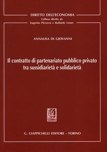 Libro Il contratto di partenariato pubblico privato tra sussidiarietà e solidarietà Annalisa Di Giovanni