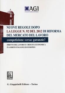 Nuove regole dopo la legge n. 92 del 2012 di riforma del mercato del lavoro. Competizione versus garanzie? Diritto del lavoro e crescita economica....pdf