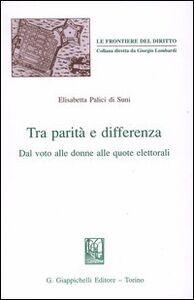 Libro Tra parità e differenza. Dal voto alle donne alle quote elettorali Elisabetta Palici Di Suni Prat