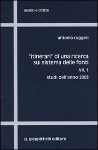Libro Itinerari di una ricerca sul sistema delle fonti. Vol. 7\1: Studi dell'anno 2003. Antonio Ruggeri