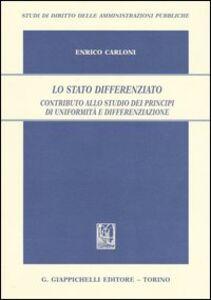 Libro Lo Stato differenziato. Contributo allo studio dei principi di uniformità e differenziazione Enrico Carloni