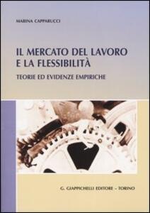 Il mercato del lavoro e la flessibilità. Teorie ed evidenze empiriche - Marina Capparucci - copertina
