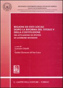 Libro Regioni ed enti locali dopo la riforma del Titolo V della Costituzione. Fra attuazione ed ipotesi di ulteriore revisione