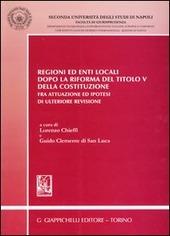 Regioni ed enti locali dopo la riforma del Titolo V della Costituzione. Fra attuazione ed ipotesi di ulteriore revisione