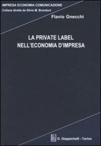 Libro La private label nell'economia d'impresa Flavio Gnecchi