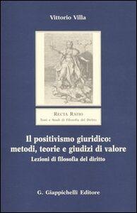 Libro Il positivismo giuridico: metodi, teorie e giudizi di valore. Lezioni di filosofia del diritto Vittorio Villa