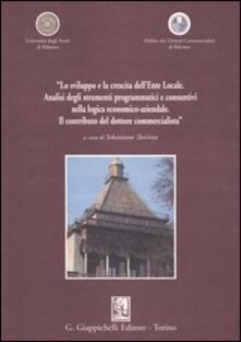 «Lo sviluppo e la crescita dellEnte Locale. Analisi degli strumenti programmatici e consuntivi nella logica economico-aziendale. Il contributo del dottore...».pdf
