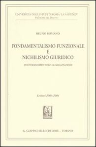 Foto Cover di Fondamentalismo funzionale e nichilismo giuridico. Postumanesimo «noia» globalizzazione. Lezioni 2003-2004, Libro di Bruno Romano, edito da Giappichelli