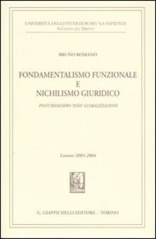 Fondamentalismo funzionale e nichilismo giuridico. Postumanesimo «noia» globalizzazione. Lezioni 2003-2004.pdf