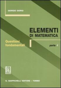 Elementi di matematica. Vol. 1: Questioni fondamentali.