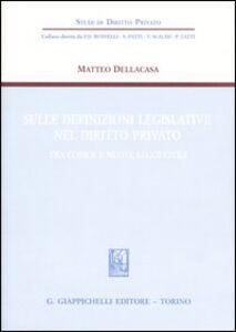 Foto Cover di Sulle definizioni legislative nel diritto privato. Fra codice e nuove leggi civili, Libro di Matteo Dellacasa, edito da Giappichelli