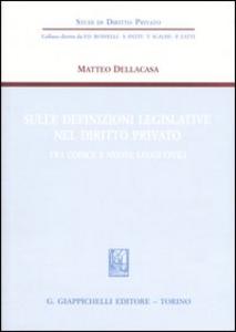 Libro Sulle definizioni legislative nel diritto privato. Fra codice e nuove leggi civili Matteo Dellacasa