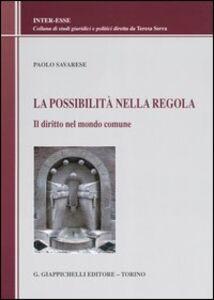 Foto Cover di La possibilità nella regola. Il diritto nel mondo comune, Libro di Paolo Savarese, edito da Giappichelli