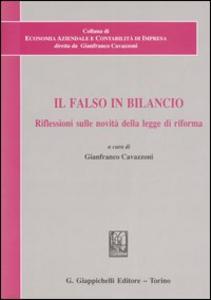 Libro Il falso in bilancio. Riflessioni sulle novità della legge di riforma. Atti del Convegno di studi