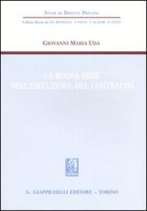 Libro La buona fede nell'esecuzione del contratto Giovanni M. Uda