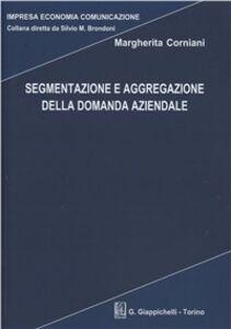 Foto Cover di Segmentazione e aggregazione della domanda aziendale, Libro di Margherita Corniani, edito da Giappichelli
