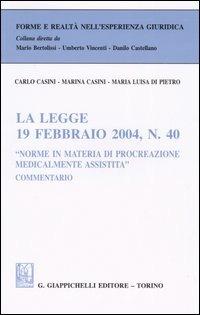 La La legge 19 febbraio 2004, n. 40 «Norme in materia di procreazione medicalmente assistita». Commentario - Casini Carlo Casini Marina Di Pietro Maria Luisa - wuz.it