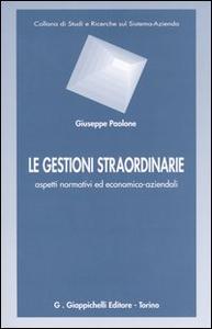 Libro Le gestioni straordinarie. Aspetti normativi ed economico-aziendali Giuseppe Paolone