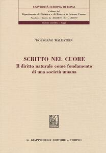 Foto Cover di Scritto nel cuore. Il diritto naturale come fondamento di una società umana, Libro di Wolfgang Waldstein, edito da Giappichelli