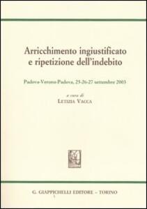Arricchimento ingiustificato e ripetizione dell'indebito. Sesto convegno internazionale Aristec (Padova-Verona, 25-26-27 settembre 2003) - copertina