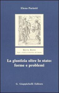 Libro La giustizia oltre lo Stato: forme e problemi Elena Pariotti
