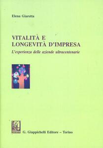 Vitalità e longevità d'impresa. L'esperienza delle aziende ultracentenarie - Elena Giaretta - copertina