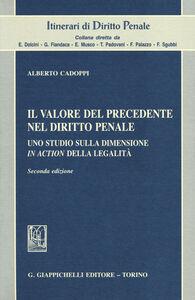 Libro Il valore del precedente nel diritto penale. Uno studio sulla dimensione in action della legalità Alberto Cadoppi